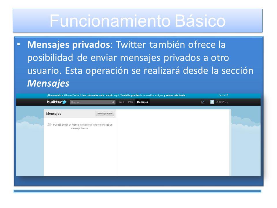 Mensajes privados: Twitter también ofrece la posibilidad de enviar mensajes privados a otro usuario.