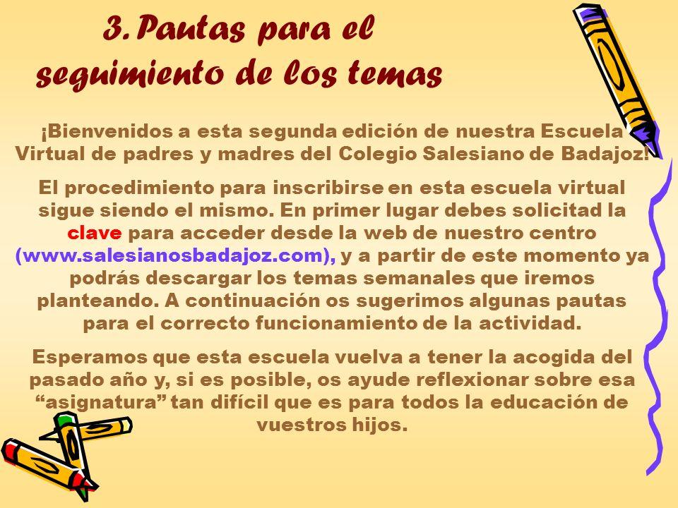 3. Pautas para el seguimiento de los temas ¡Bienvenidos a esta segunda edición de nuestra Escuela Virtual de padres y madres del Colegio Salesiano de