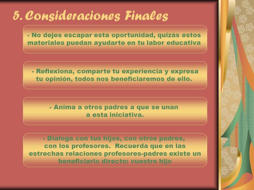 5. Consideraciones Finales - No dejes escapar esta oportunidad, quizás estos materiales puedan ayudarte en tu labor educativa - Reflexiona, comparte t