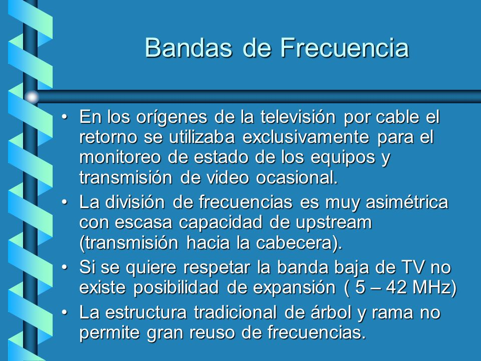 Bandas de Frecuencia En los orígenes de la televisión por cable el retorno se utilizaba exclusivamente para el monitoreo de estado de los equipos y tr