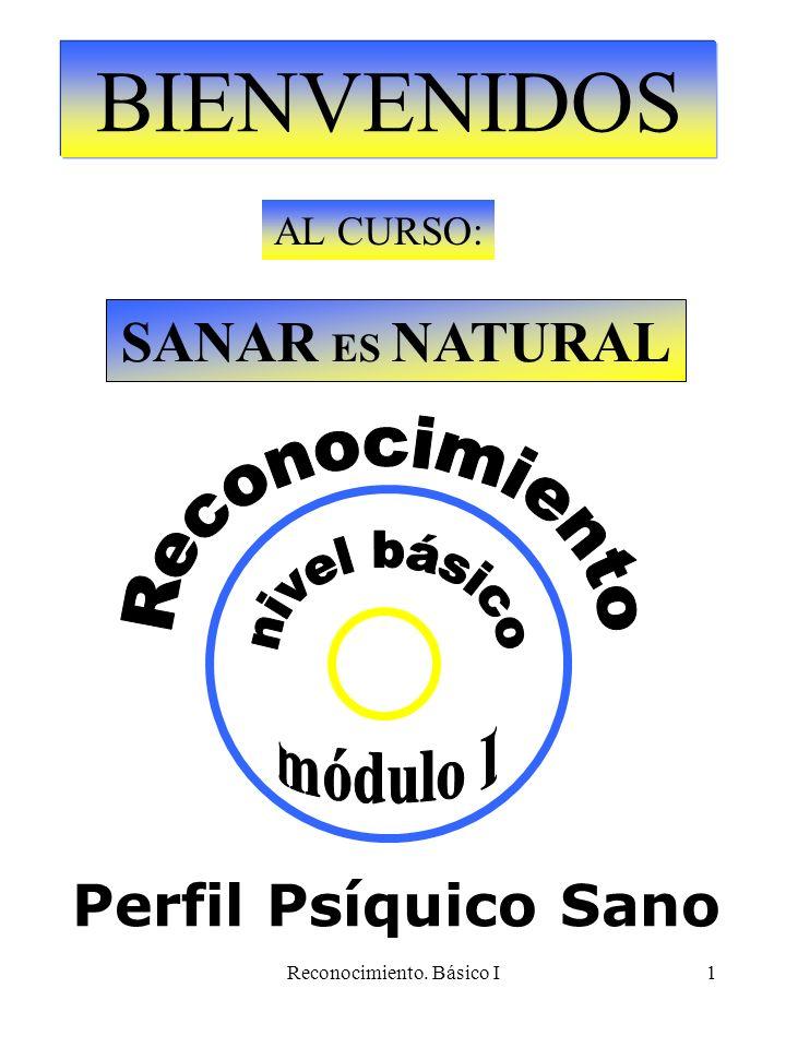 Reconocimiento. Básico I1 BIENVENIDOS AL CURSO: SANAR ES NATURAL Perfil Psíquico Sano