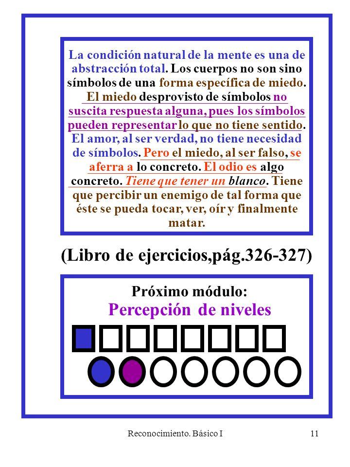 Reconocimiento. Básico I11 Próximo módulo: Percepción de niveles (Libro de ejercicios,pág.326-327) La condición natural de la mente es una de abstracc