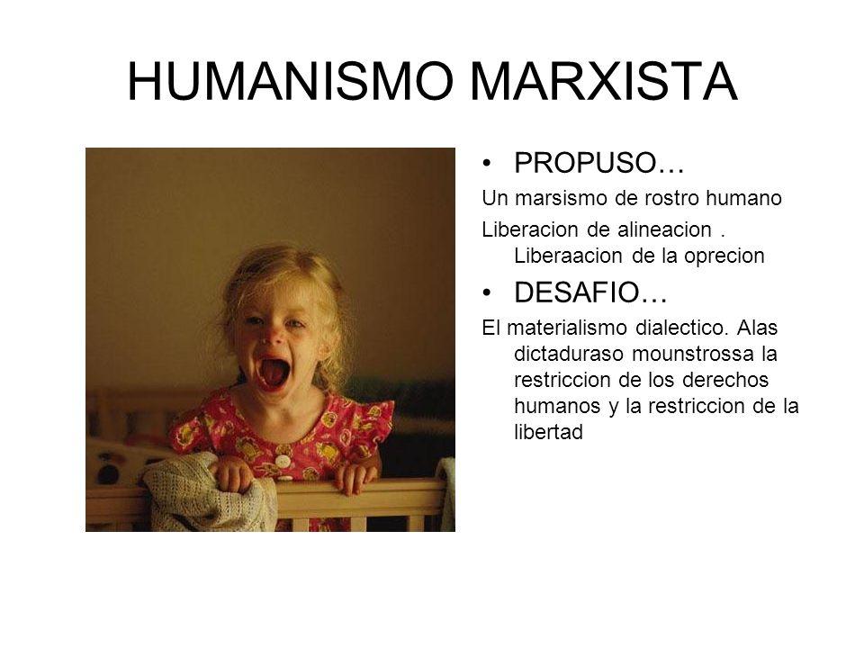 HUMANISMO MARXISTA PROPUSO… Un marsismo de rostro humano Liberacion de alineacion. Liberaacion de la oprecion DESAFIO… El materialismo dialectico. Ala