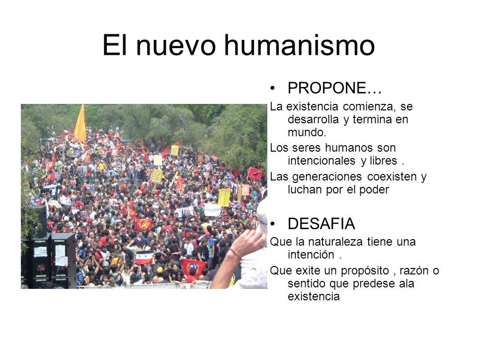 El nuevo humanismo PROPONE… La existencia comienza, se desarrolla y termina en mundo. Los seres humanos son intencionales y libres. Las generaciones c