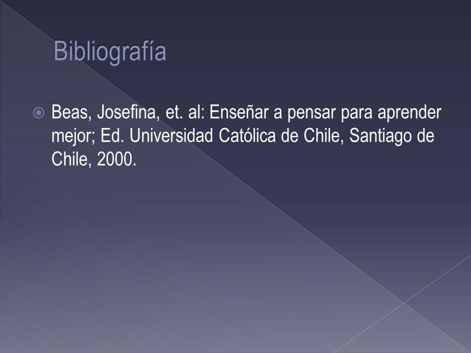 Beas, Josefina, et. al: Enseñar a pensar para aprender mejor; Ed. Universidad Católica de Chile, Santiago de Chile, 2000.
