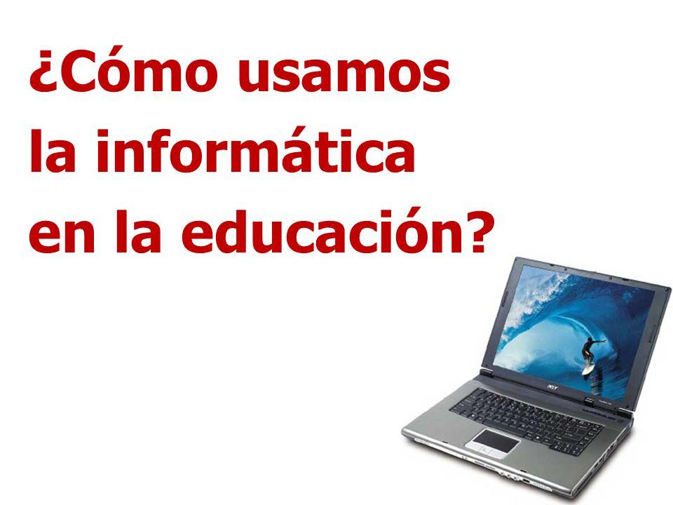¿Cómo usamos la informática en la educación?