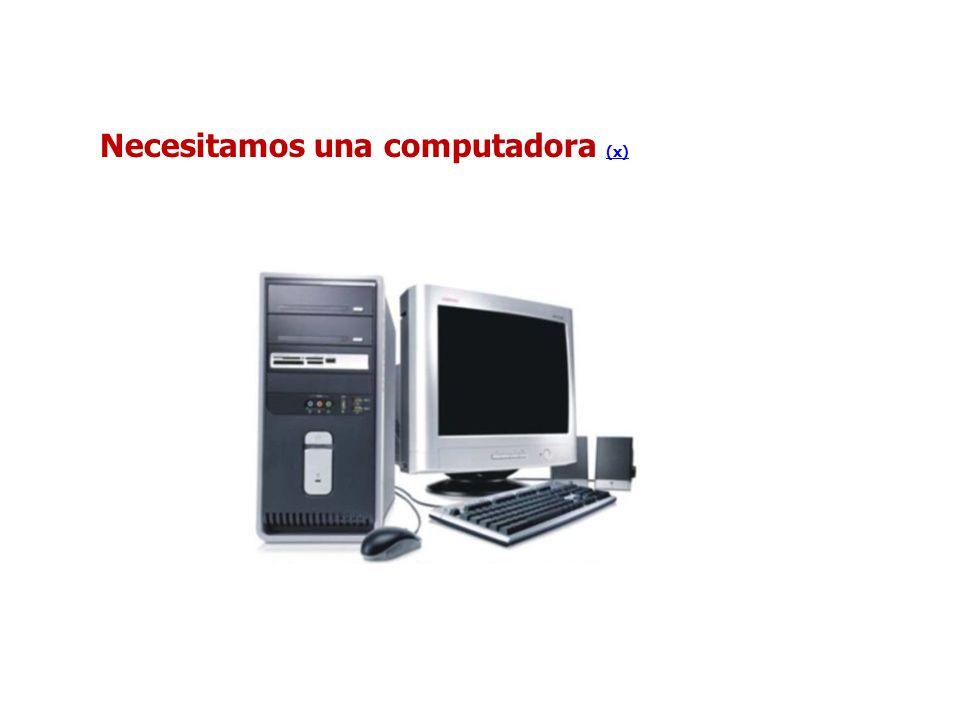 Necesitamos una computadora (x) (x)