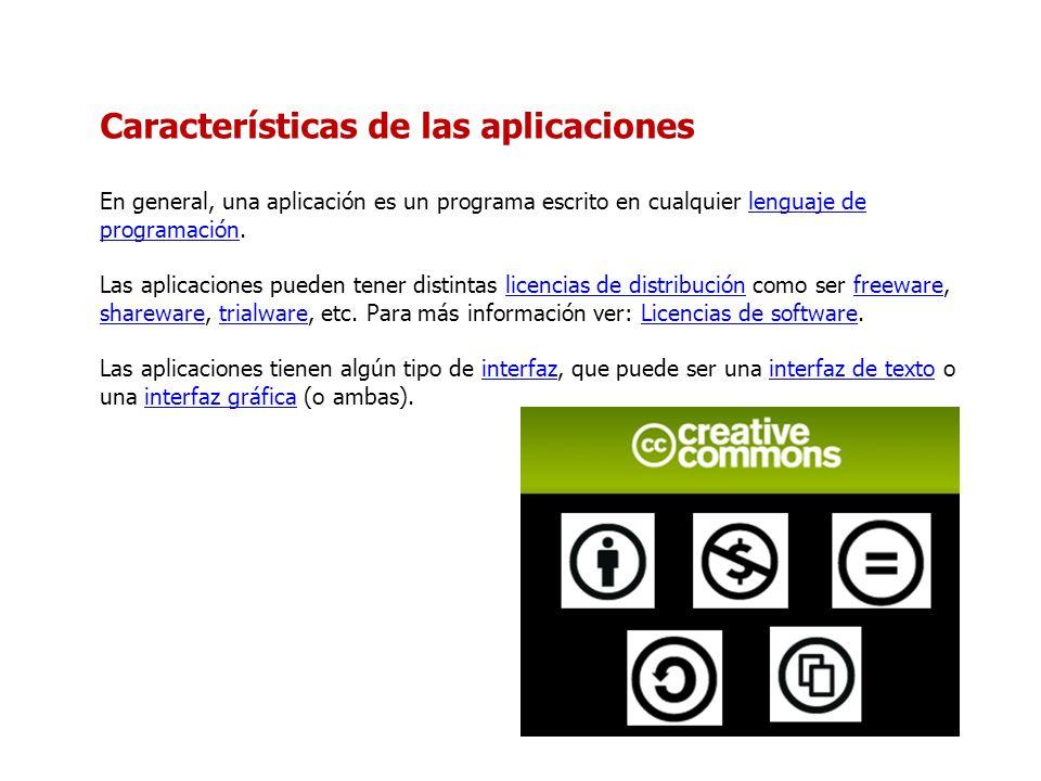 Características de las aplicaciones En general, una aplicación es un programa escrito en cualquier lenguaje de programación. Las aplicaciones pueden t