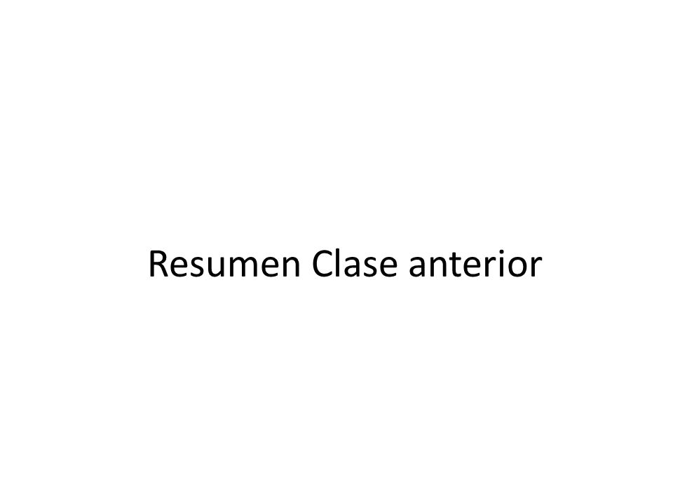 Resumen Clase anterior