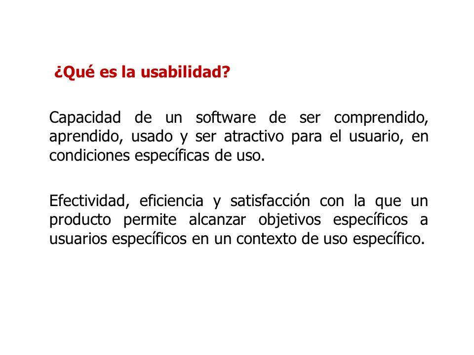 ¿Qué es la usabilidad? Capacidad de un software de ser comprendido, aprendido, usado y ser atractivo para el usuario, en condiciones específicas de us