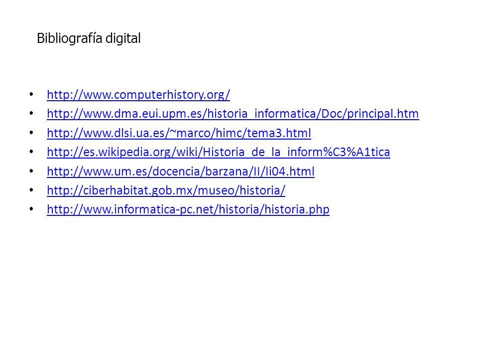 http://www.computerhistory.org/ http://www.dma.eui.upm.es/historia_informatica/Doc/principal.htm http://www.dlsi.ua.es/~marco/himc/tema3.html http://e