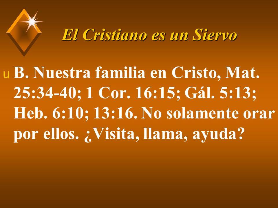El Cristiano es un Siervo u C.A cualquier persona necesitada.