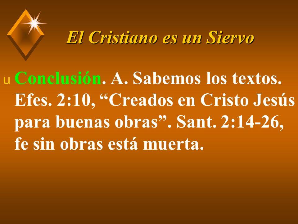 El Cristiano es un Siervo u B.Los predicamos y lo discutimos, pero ¿los practicamos.