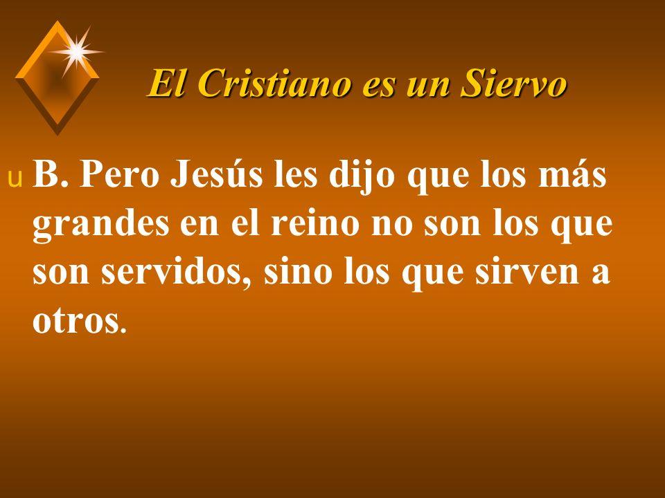 El Cristiano es un Siervo u I.Cristo Jesús sirvió a otros.