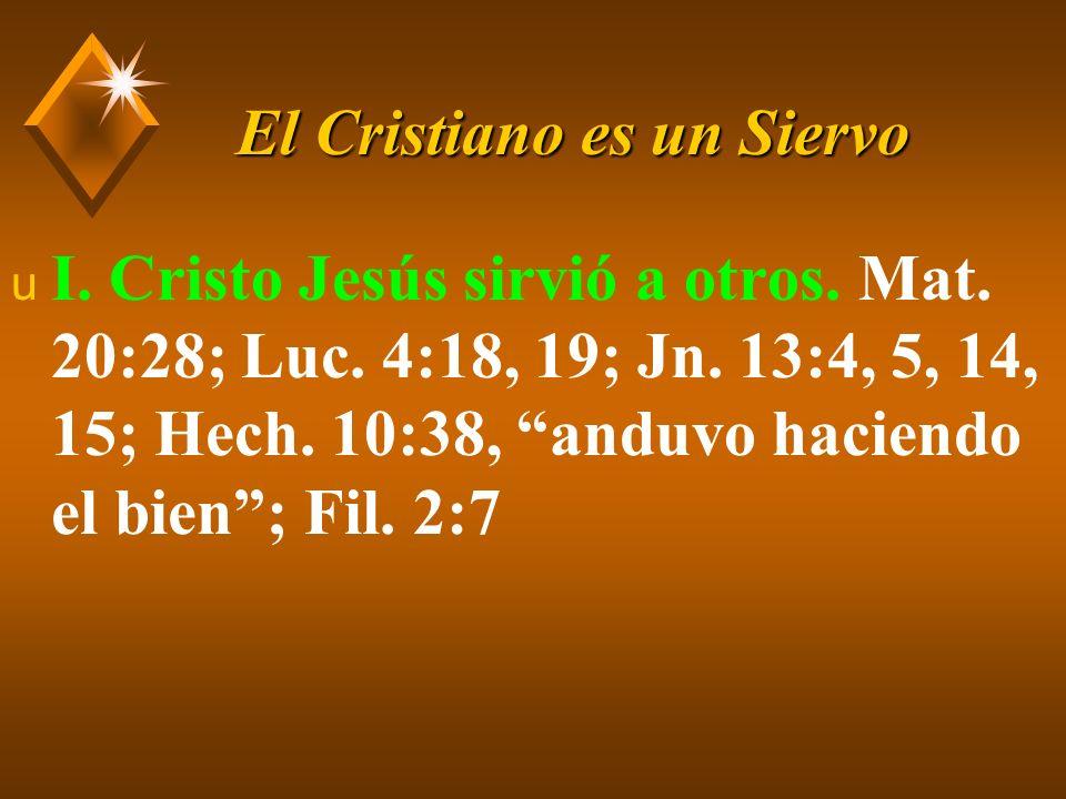 El Cristiano es un Siervo u II.Mucha enseñanza sobre el servir, hacer buenas obras.