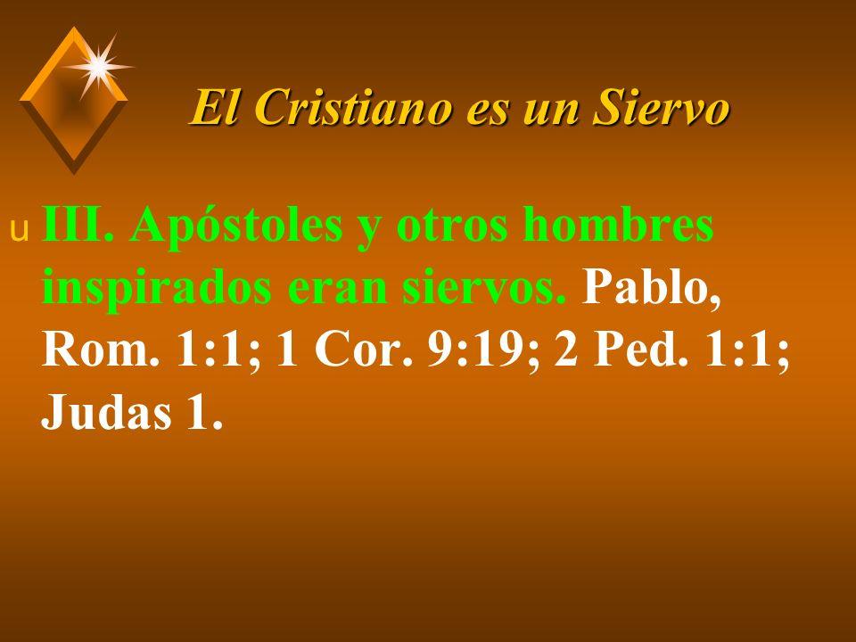 El Cristiano es un Siervo u IV.Predicadores son ministros (siervos).