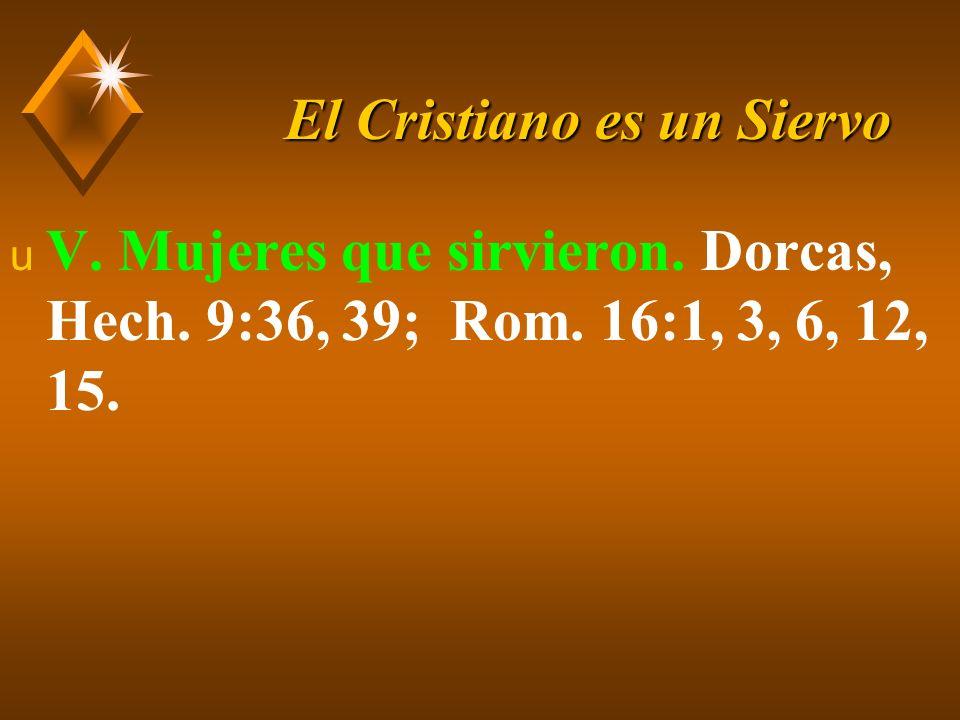 El Cristiano es un Siervo u VI. ¿Servir a quién? A. La familia. Mar. 7:9-13; 1 Tim. 5:4, 8, 16.