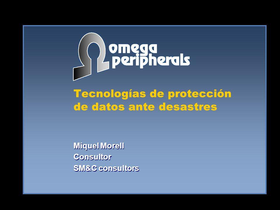 Tecnologías de protección de datos ante desastres Miquel Morell Consultor SM&C consultors