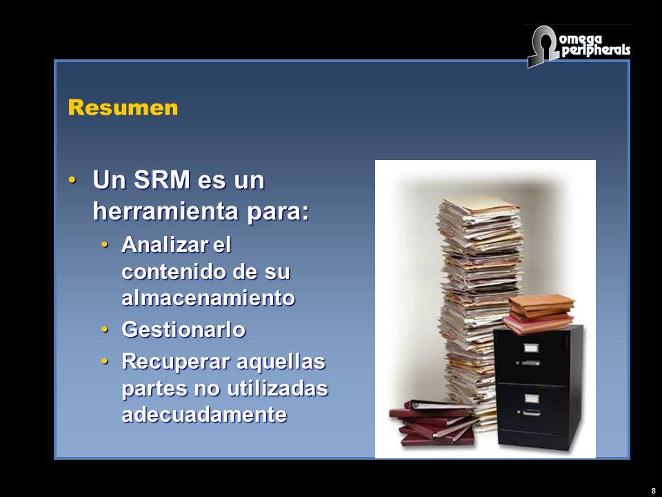 8 Resumen Un SRM es un herramienta para:Un SRM es un herramienta para: Analizar el contenido de su almacenamientoAnalizar el contenido de su almacenamiento GestionarloGestionarlo Recuperar aquellas partes no utilizadas adecuadamenteRecuperar aquellas partes no utilizadas adecuadamente