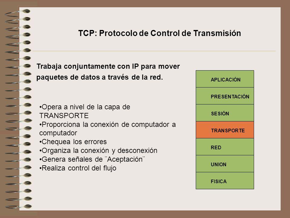 Trabaja conjuntamente con IP para mover paquetes de datos a través de la red. Opera a nivel de la capa de TRANSPORTE Proporciona la conexión de comput