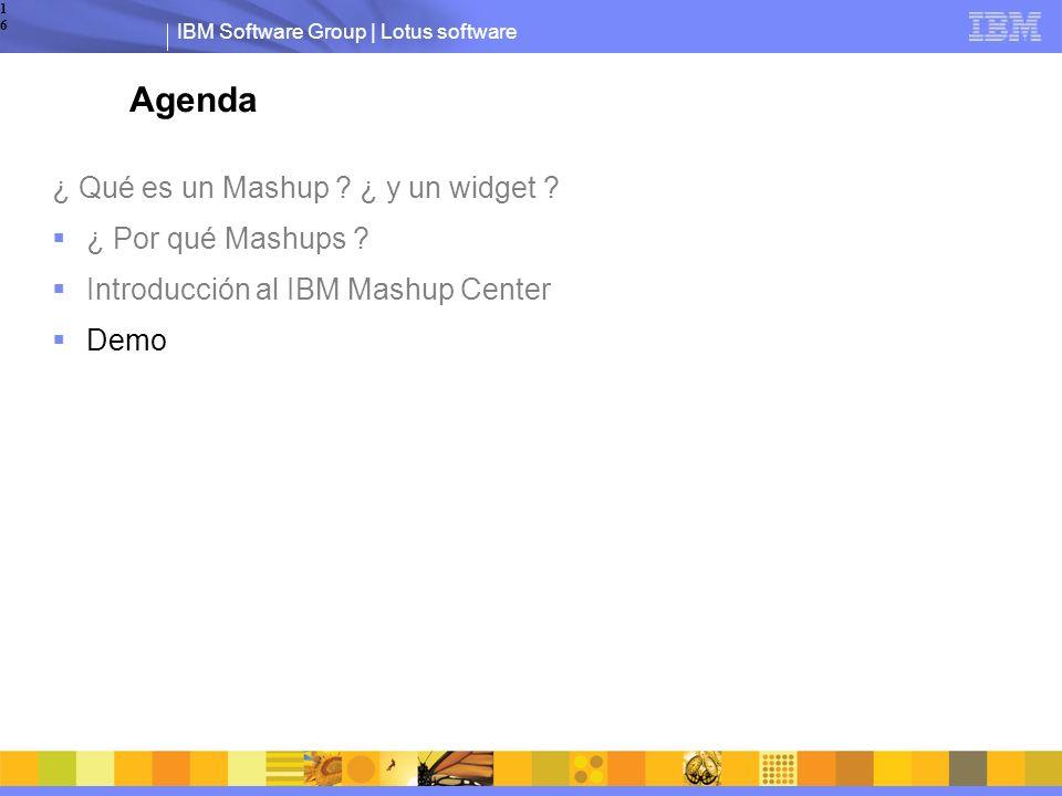 IBM Software Group | Lotus software16 Agenda ¿ Qué es un Mashup .