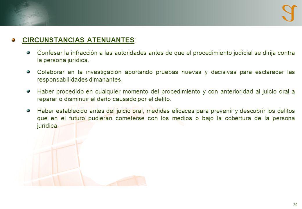 20 CIRCUNSTANCIAS ATENUANTES: Confesar la infracción a las autoridades antes de que el procedimiento judicial se dirija contra la persona jurídica.