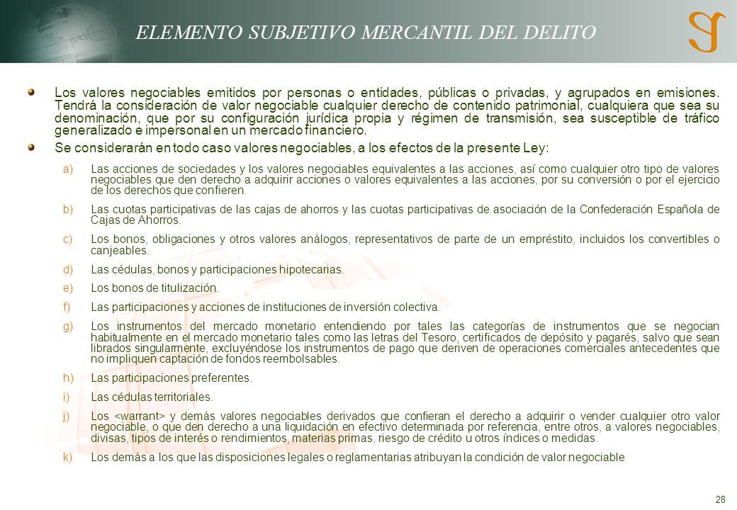 28 ELEMENTO SUBJETIVO MERCANTIL DEL DELITO Los valores negociables emitidos por personas o entidades, públicas o privadas, y agrupados en emisiones.