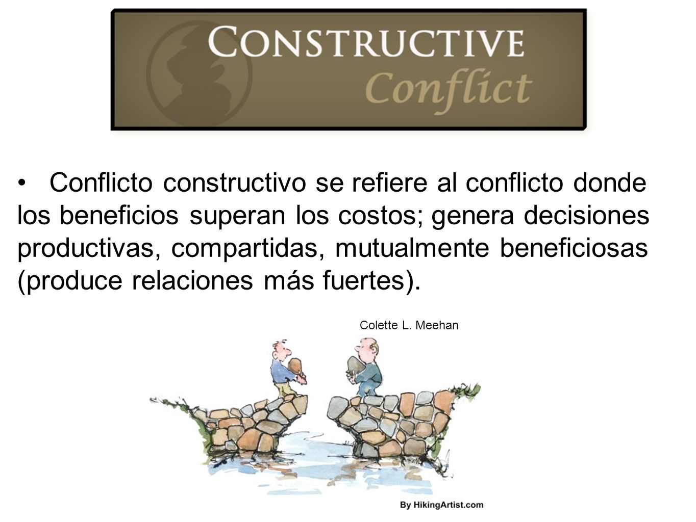 Conflicto constructivo se refiere al conflicto donde los beneficios superan los costos; genera decisiones productivas, compartidas, mutualmente benefi