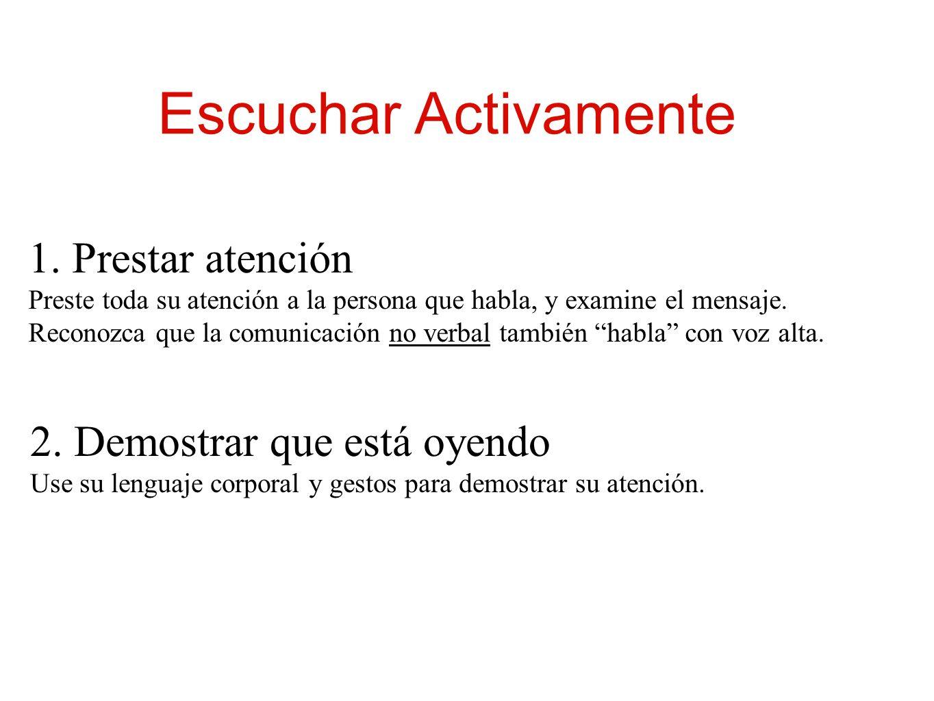 1. Prestar atención Preste toda su atención a la persona que habla, y examine el mensaje. Reconozca que la comunicación no verbal también habla con vo