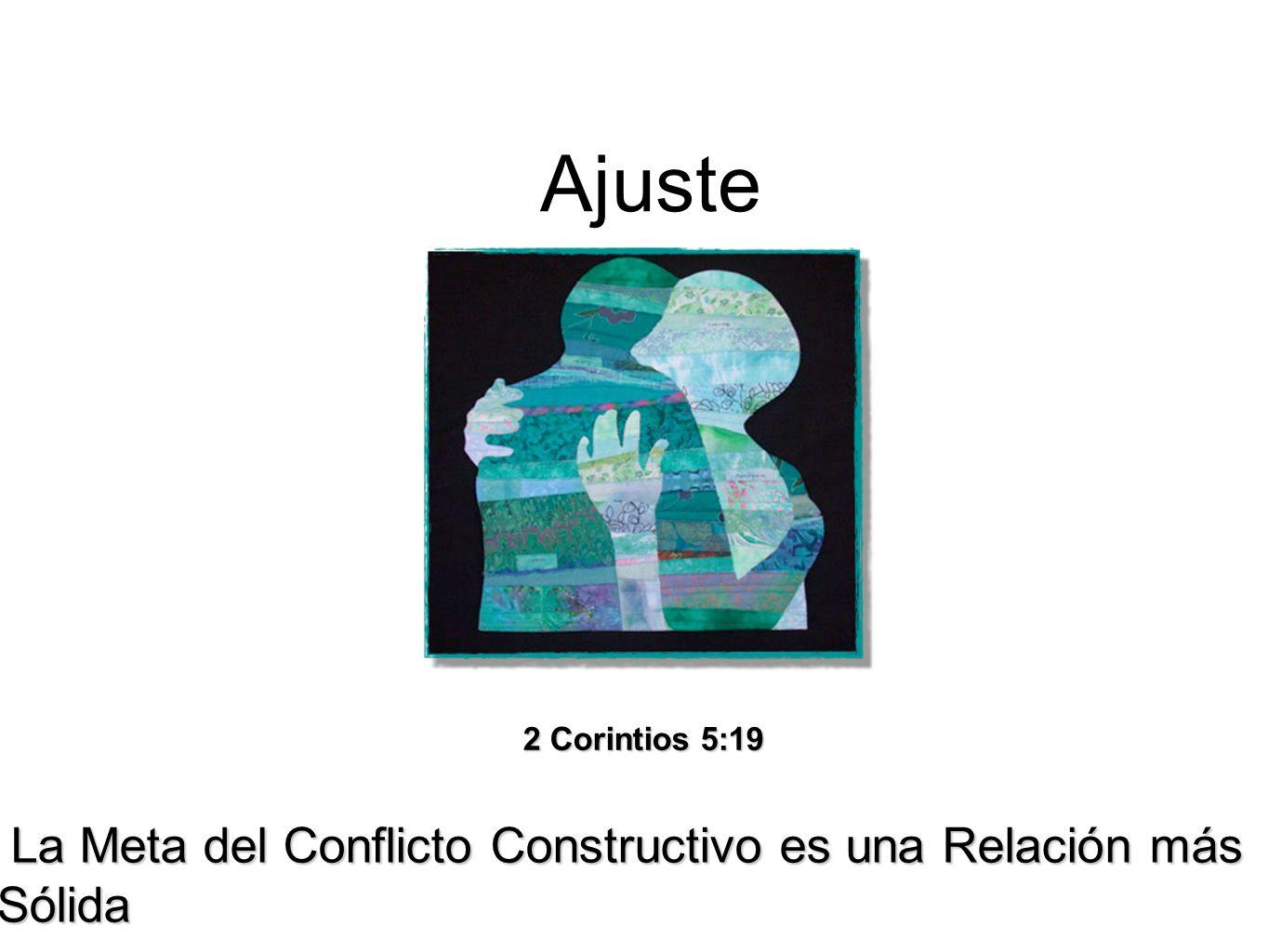 La Meta del Conflicto Constructivo es una Relación más Sólida La Meta del Conflicto Constructivo es una Relación más Sólida Ajuste 2 Corintios 5:19