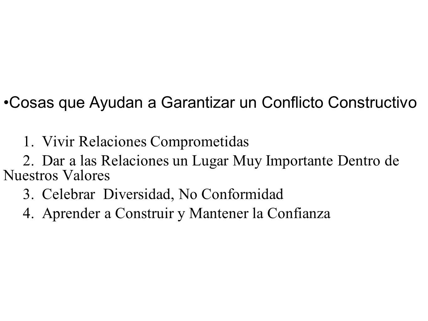 Cosas que Ayudan a Garantizar un Conflicto Constructivo 1. Vivir Relaciones Comprometidas 2. Dar a las Relaciones un Lugar Muy Importante Dentro de Nu