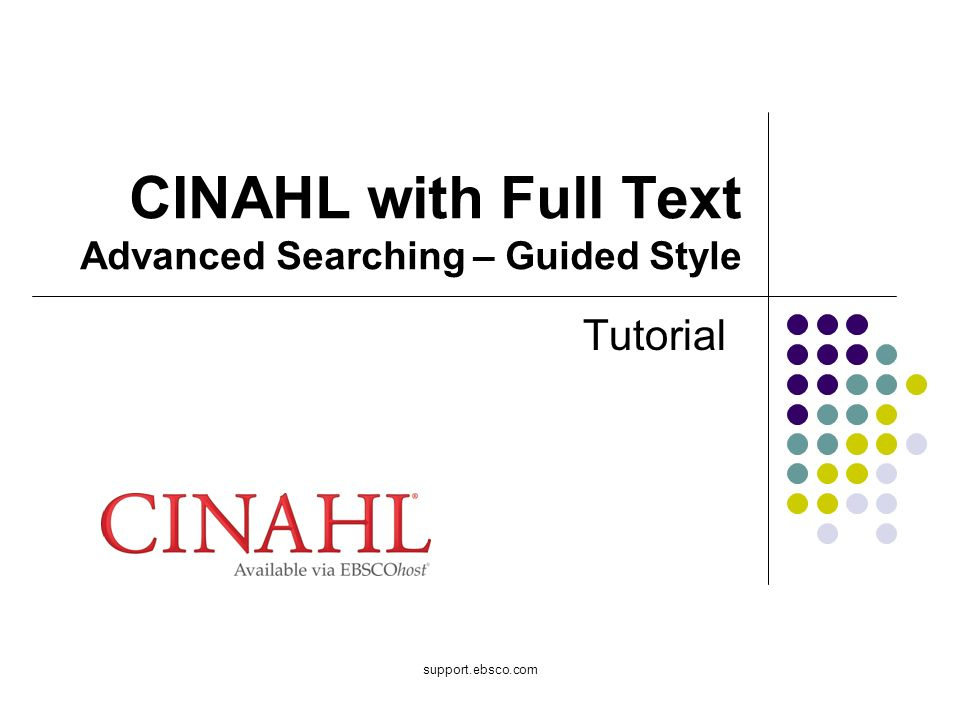 support.ebsco.com CINAHL with Full Text Advanced Searching – Guided Style Tutorial
