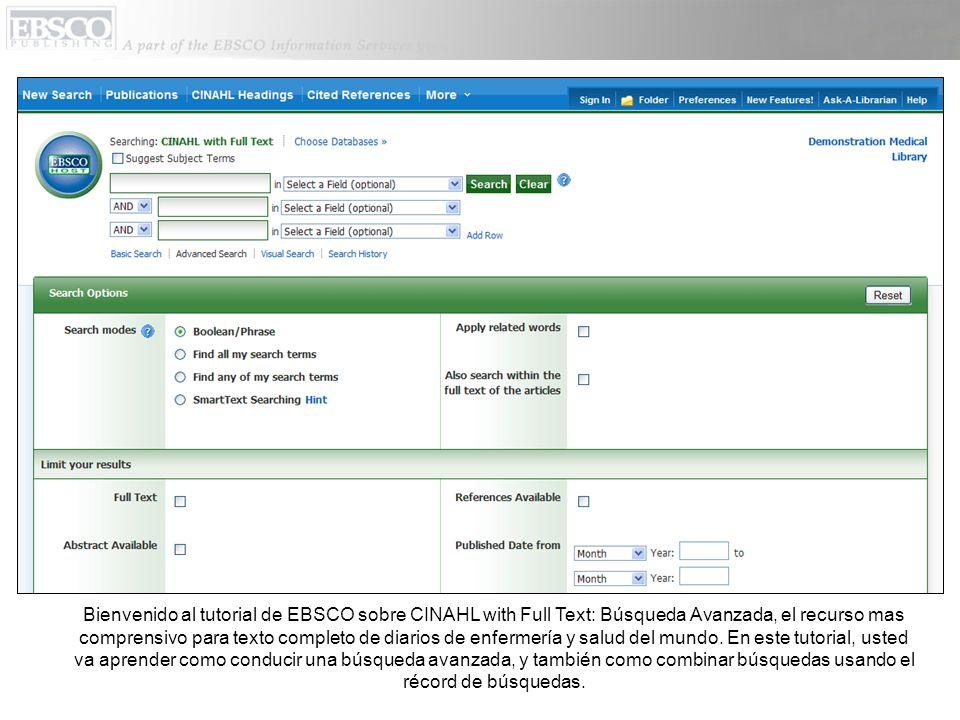 Bienvenido al tutorial de EBSCO sobre CINAHL with Full Text: Búsqueda Avanzada, el recurso mas comprensivo para texto completo de diarios de enfermería y salud del mundo.