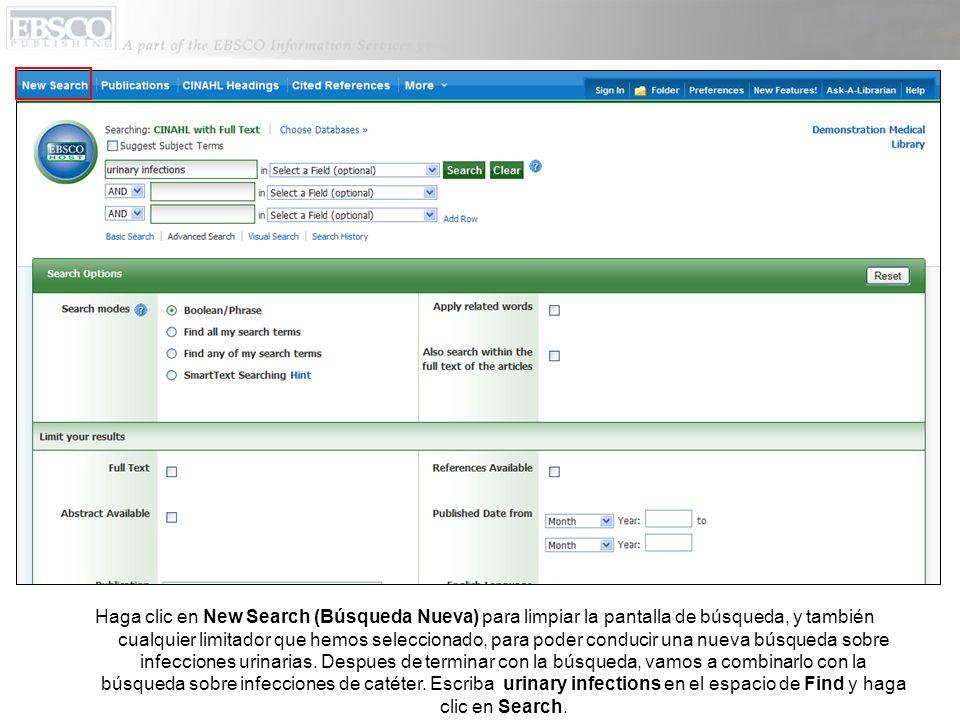 Haga clic en New Search (Búsqueda Nueva) para limpiar la pantalla de búsqueda, y también cualquier limitador que hemos seleccionado, para poder conducir una nueva búsqueda sobre infecciones urinarias.