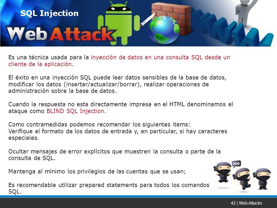 42 | Web Attacks Es una técnica usada para la inyección de datos en una consulta SQL desde un cliente de la aplicación.