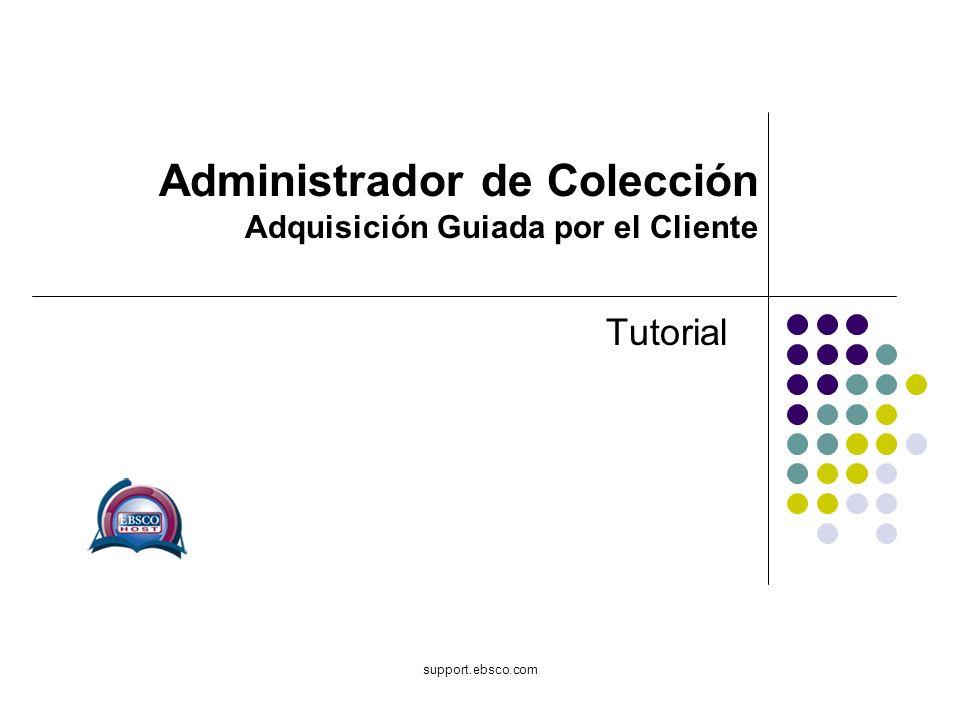Bienvenido al tutorial sobre el EBSCOhost Collection Manager -Patron Driven Acquisition (Administrador de Coleccion- Adquisición Guiada por el Ciente).