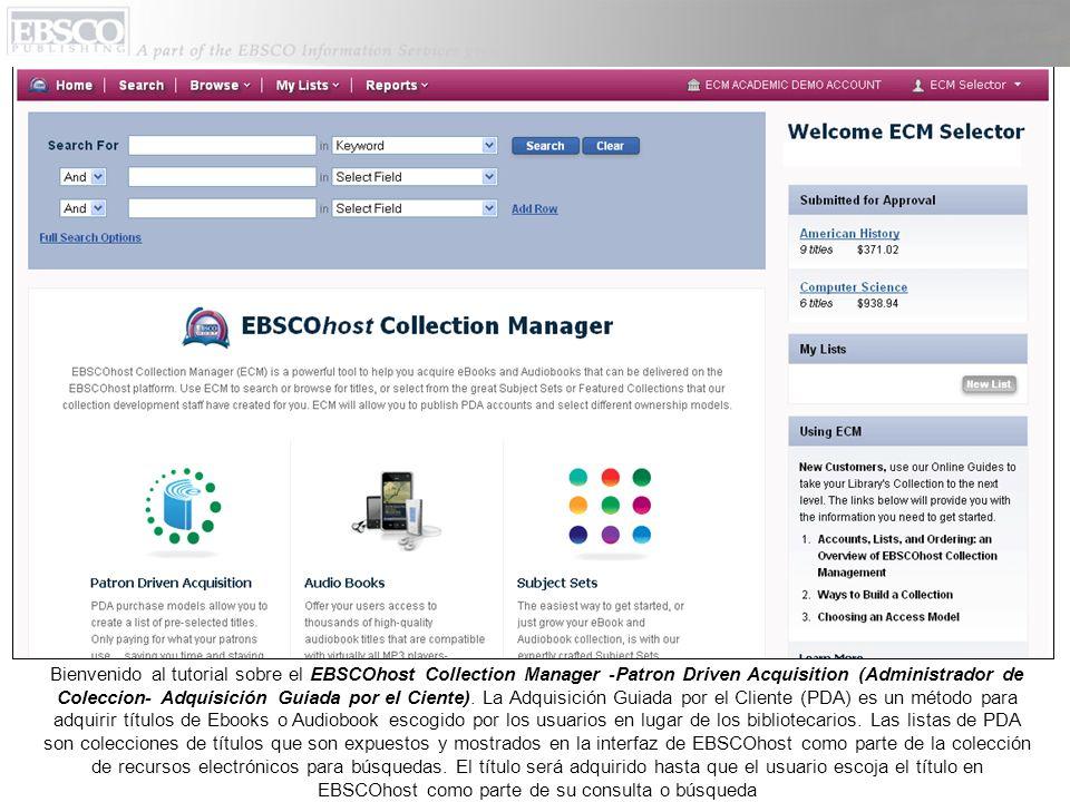 Bienvenido al tutorial sobre el EBSCOhost Collection Manager -Patron Driven Acquisition (Administrador de Coleccion- Adquisición Guiada por el Ciente)