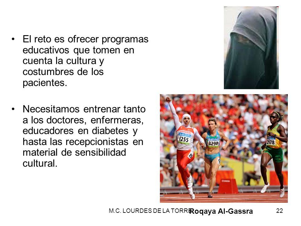 M.C. LOURDES DE LA TORRE22 El reto es ofrecer programas educativos que tomen en cuenta la cultura y costumbres de los pacientes. Necesitamos entrenar