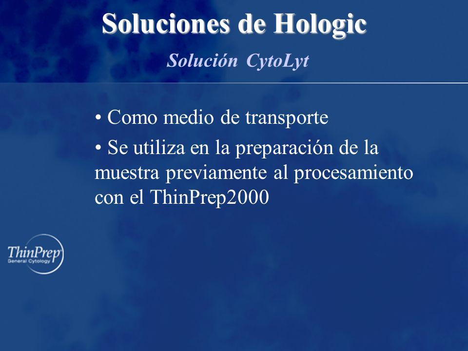 Como medio de transporte Se utiliza en la preparación de la muestra previamente al procesamiento con el ThinPrep2000 Soluciones de Hologic Soluciones de Hologic Solución CytoLyt