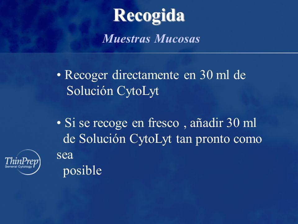 Recogida Recogida Muestras Mucosas Recoger directamente en 30 ml de Solución CytoLyt Si se recoge en fresco, añadir 30 ml de Solución CytoLyt tan pronto como sea posible