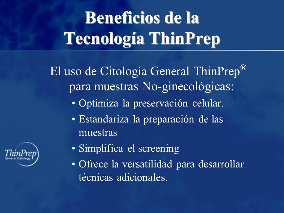 Beneficios de la Tecnología ThinPrep El uso de Citología General ThinPrep ® para muestras No-ginecológicas: Optimiza la preservación celular.