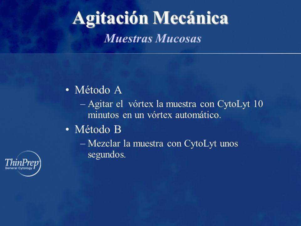 Agitación Mecánica Agitación Mecánica Muestras Mucosas Método A –Agitar el vórtex la muestra con CytoLyt 10 minutos en un vórtex automático.