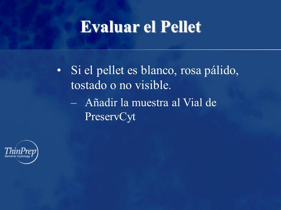 Evaluar el Pellet Si el pellet es blanco, rosa pálido, tostado o no visible.
