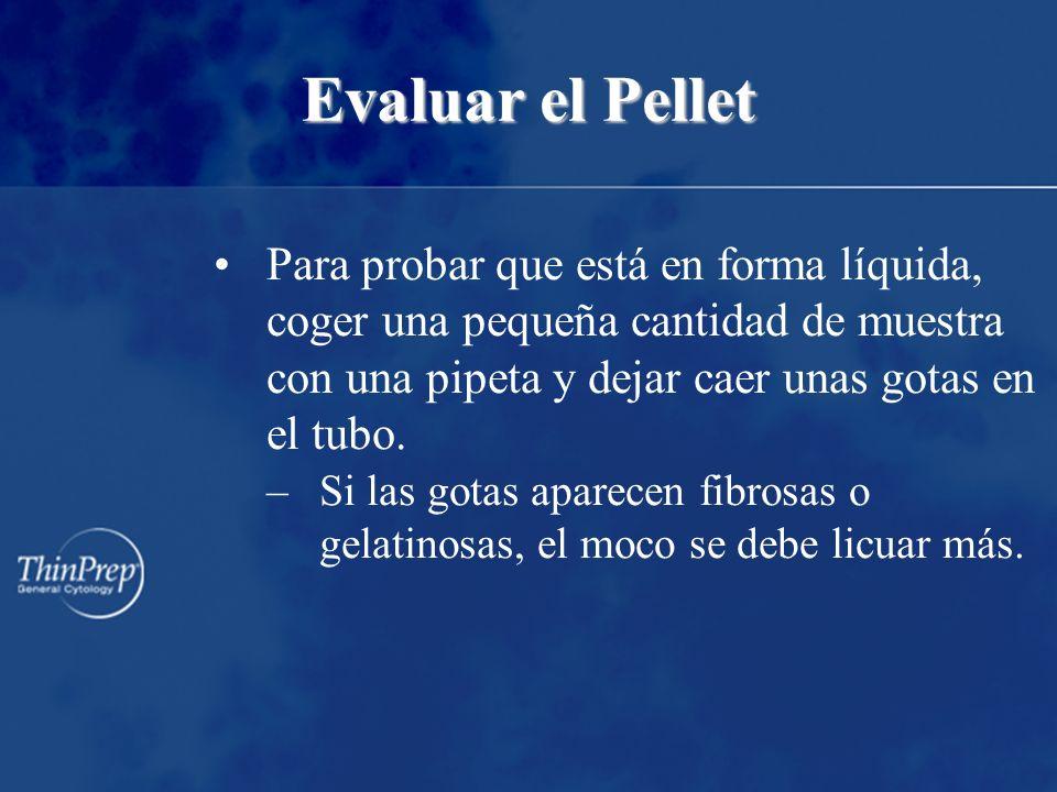 Evaluar el Pellet Para probar que está en forma líquida, coger una pequeña cantidad de muestra con una pipeta y dejar caer unas gotas en el tubo.