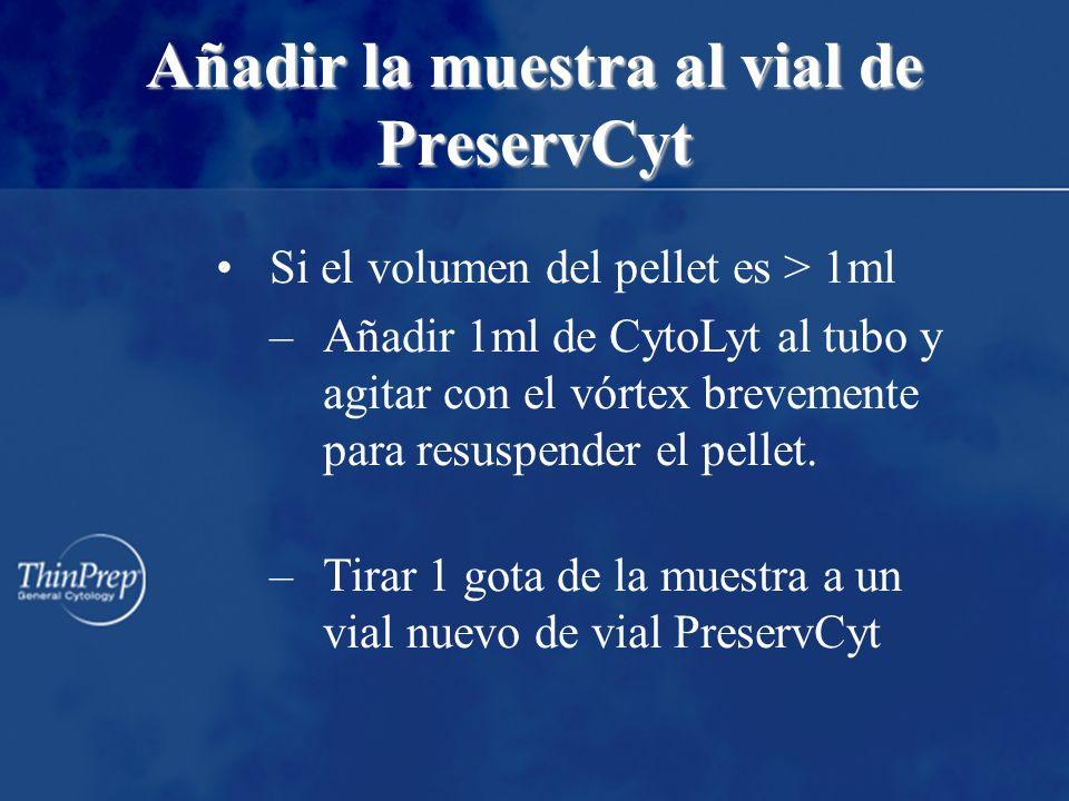 Añadir la muestra al vial de PreservCyt Si el volumen del pellet es > 1ml –Añadir 1ml de CytoLyt al tubo y agitar con el vórtex brevemente para resuspender el pellet.