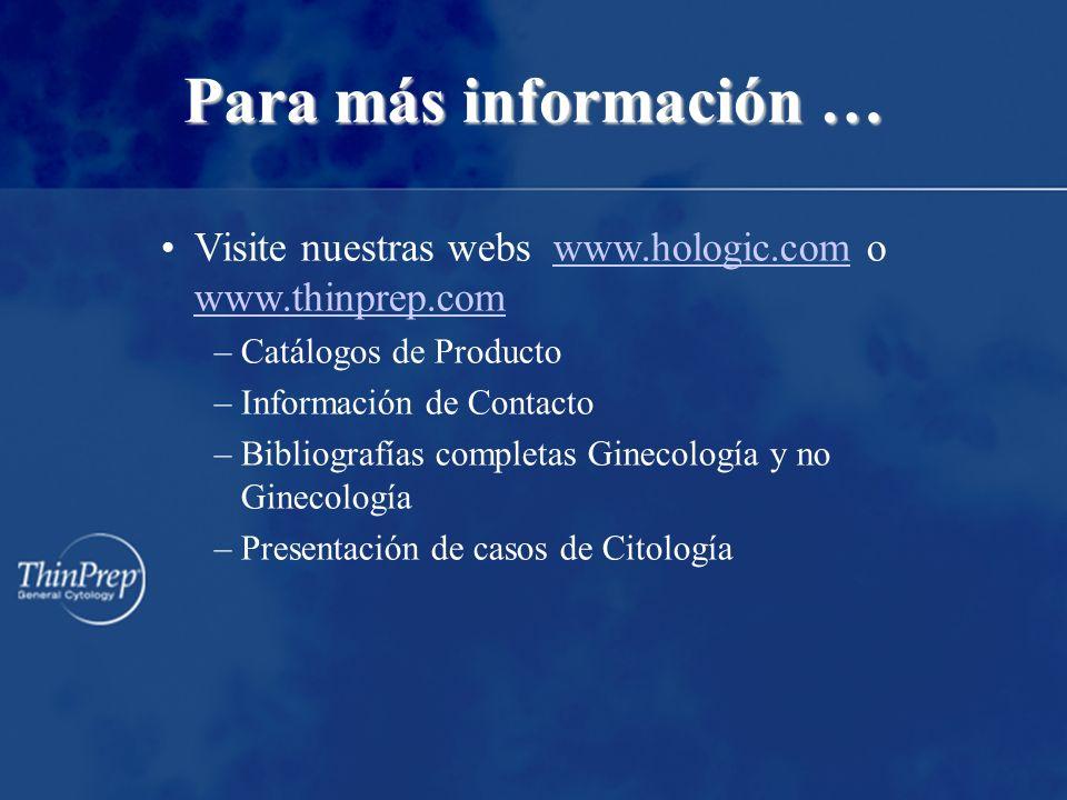 Para más información … Visite nuestras webs www.hologic.com o www.thinprep.comwww.hologic.com www.thinprep.com –Catálogos de Producto –Información de Contacto –Bibliografías completas Ginecología y no Ginecología –Presentación de casos de Citología
