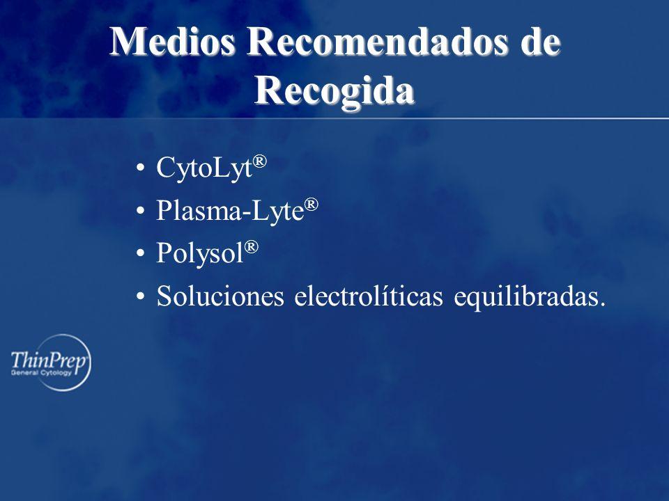 Medios Recomendados de Recogida CytoLyt ® Plasma-Lyte ® Polysol ® Soluciones electrolíticas equilibradas.