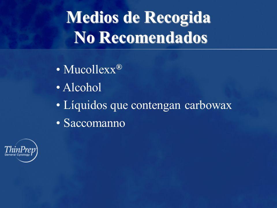 Medios de Recogida No Recomendados Mucollexx ® Alcohol Líquidos que contengan carbowax Saccomanno