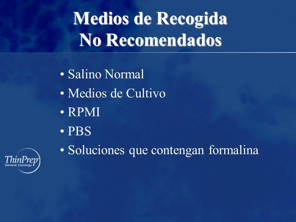Medios de Recogida No Recomendados Medios de Recogida No Recomendados Salino Normal Medios de Cultivo RPMI PBS Soluciones que contengan formalina