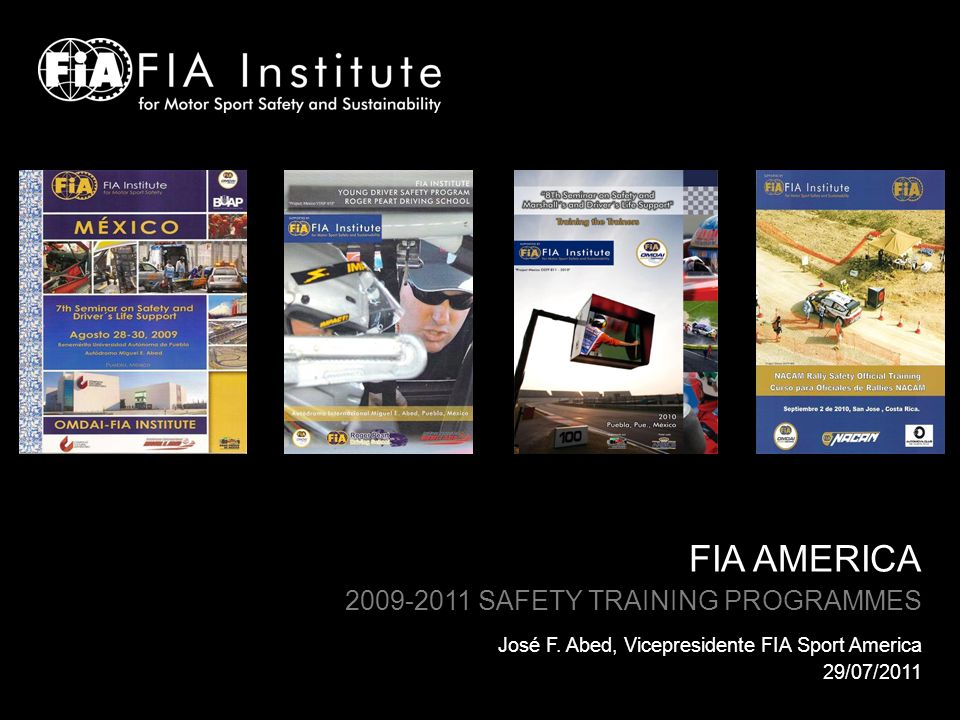 FIA AMERICA 2009-2011 SAFETY TRAINING PROGRAMMES José F.